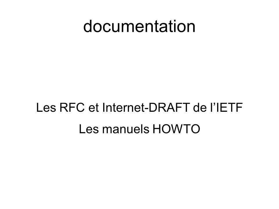 documentation Les RFC et Internet-DRAFT de lIETF Les manuels HOWTO