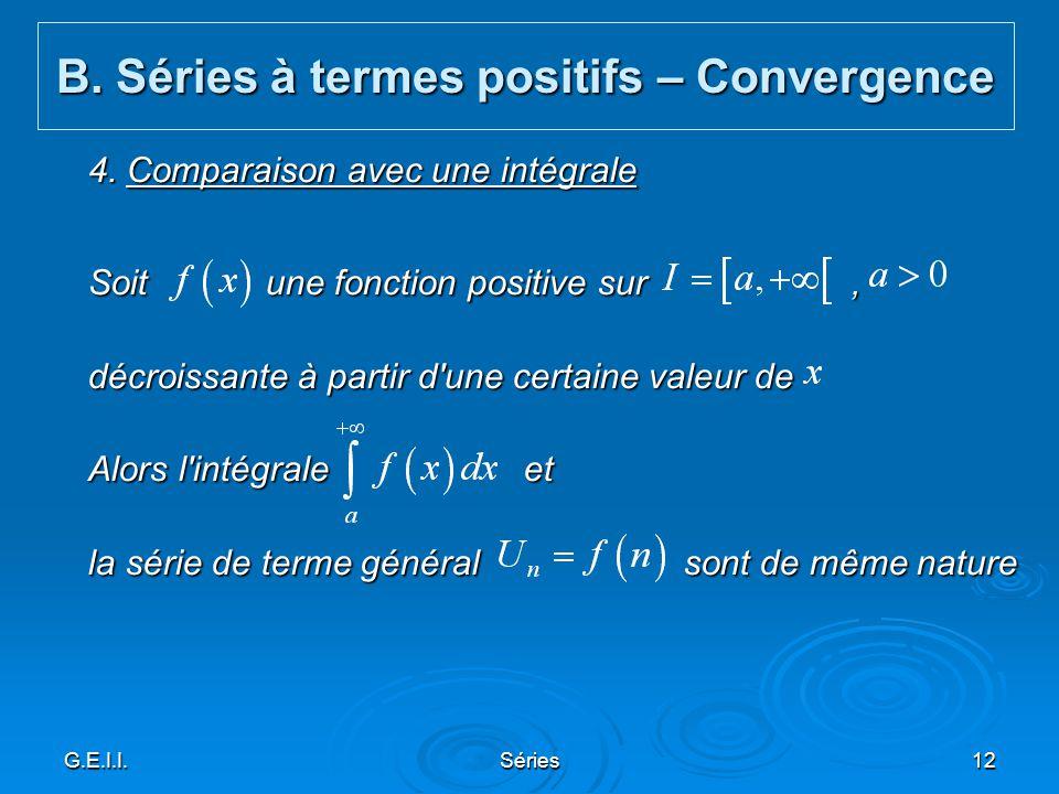 G.E.I.I.Séries12 4. Comparaison avec une intégrale Soit une fonction positive sur, décroissante à partir d'une certaine valeur de Alors l'intégrale et