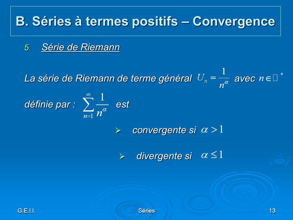 G.E.I.I.Séries13 5. Série de Riemann La série de Riemann de terme général avec définie par : est convergente si convergente si divergente si divergent