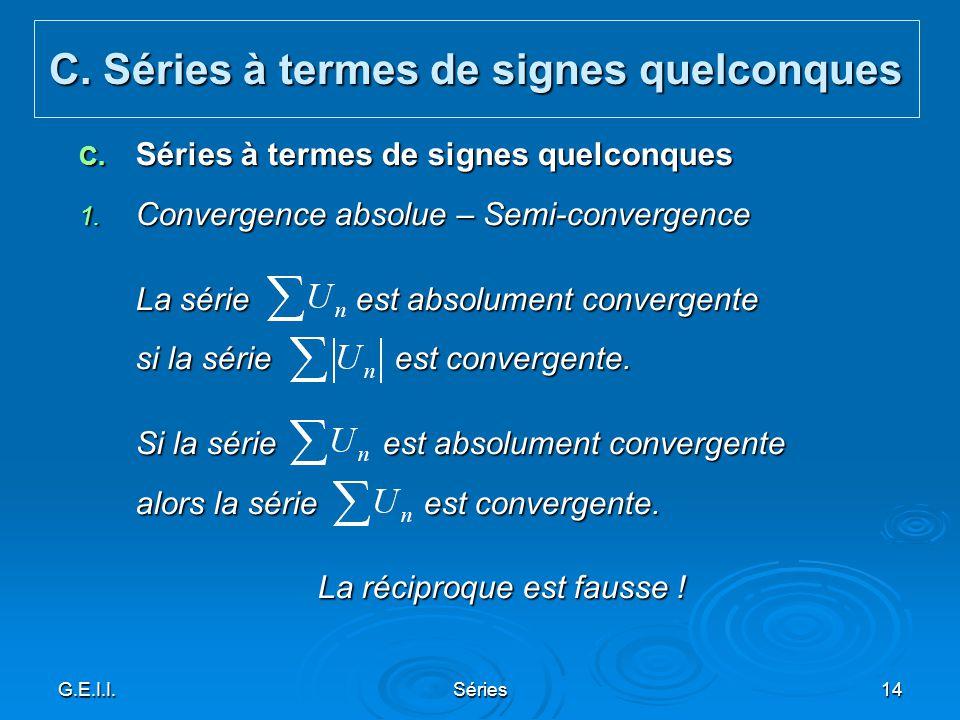 G.E.I.I.Séries14 C. Séries à termes de signes quelconques 1. Convergence absolue – Semi-convergence La série est absolument convergente si la série es
