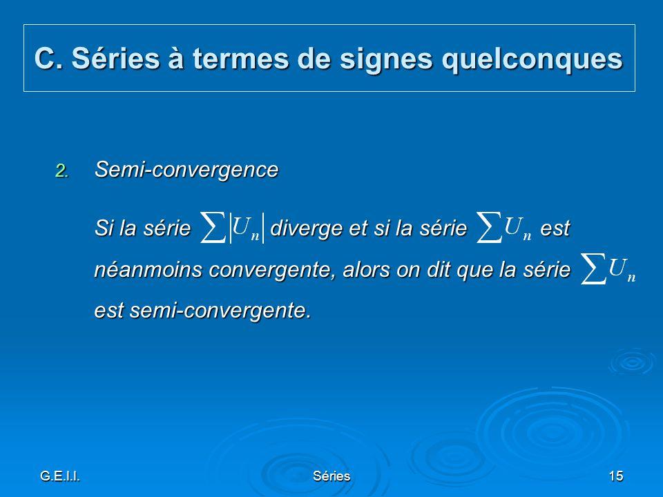 G.E.I.I.Séries15 2. Semi-convergence Si la série diverge et si la série est néanmoins convergente, alors on dit que la série est semi-convergente. C.