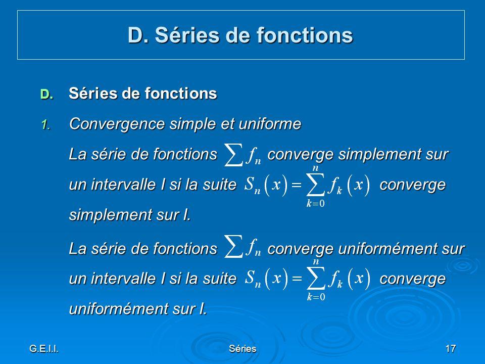 G.E.I.I.Séries17 D. Séries de fonctions 1. Convergence simple et uniforme La série de fonctions converge simplement sur un intervalle I si la suite co