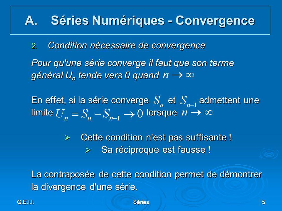 G.E.I.I.Séries5 2. Condition nécessaire de convergence Pour qu'une série converge il faut que son terme général U n tende vers 0 quand En effet, si la