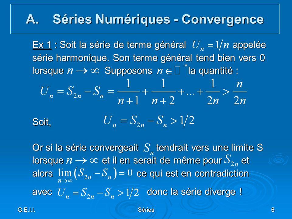 G.E.I.I.Séries6 Ex 1 : Soit la série de terme général appelée série harmonique. Son terme général tend bien vers 0 lorsque Supposons la quantité : Soi