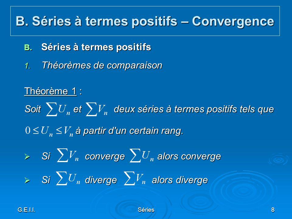 G.E.I.I.Séries8 B. Séries à termes positifs 1. Théorèmes de comparaison Théorème 1 : Soit et deux séries à termes positifs tels que à partir d'un cert