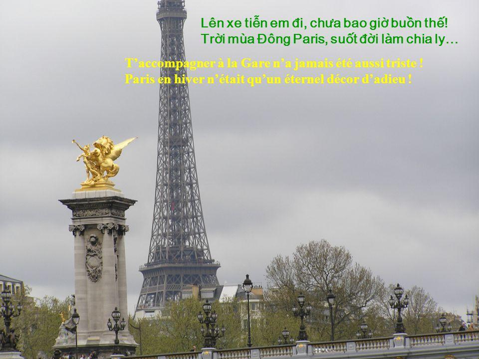 Không còn gì lâu hơn mt trăm ngày xa cách! Tuyt rơi mng manh bun, Gare Lyon đèn vàng, Cm tay em mun khóc, nói chi cũng mun màng! Quelles nous semblaie