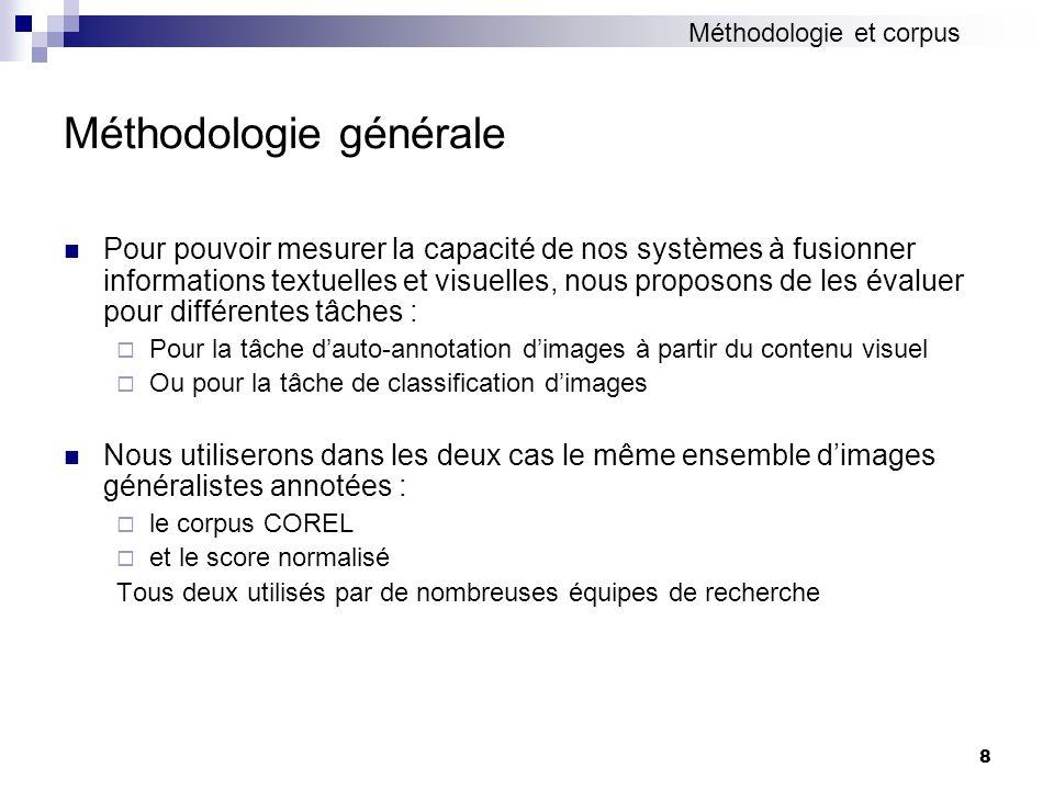 8 Méthodologie générale Pour pouvoir mesurer la capacité de nos systèmes à fusionner informations textuelles et visuelles, nous proposons de les évalu