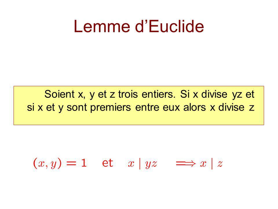 Soient x, y et z trois entiers. Si x divise yz et si x et y sont premiers entre eux alors x divise z Lemme dEuclide