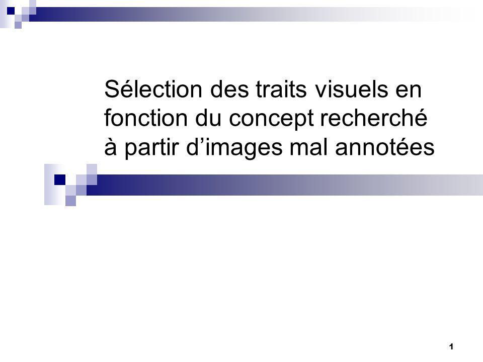 1 Sélection des traits visuels en fonction du concept recherché à partir dimages mal annotées