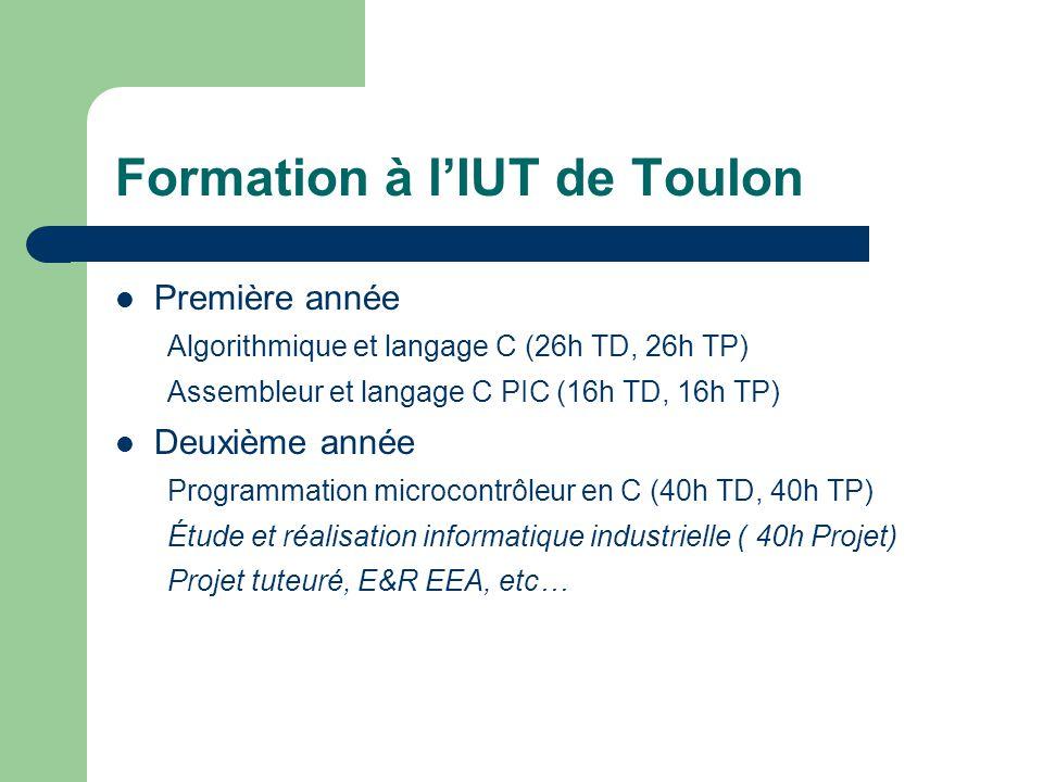 Formation à lIUT de Toulon Première année Algorithmique et langage C (26h TD, 26h TP) Assembleur et langage C PIC (16h TD, 16h TP) Deuxième année Prog