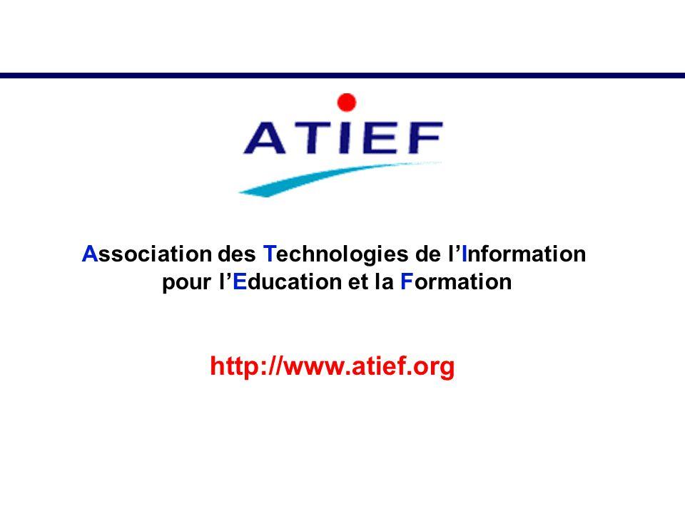 Association des Technologies de lInformation pour lEducation et la Formation http://www.atief.org