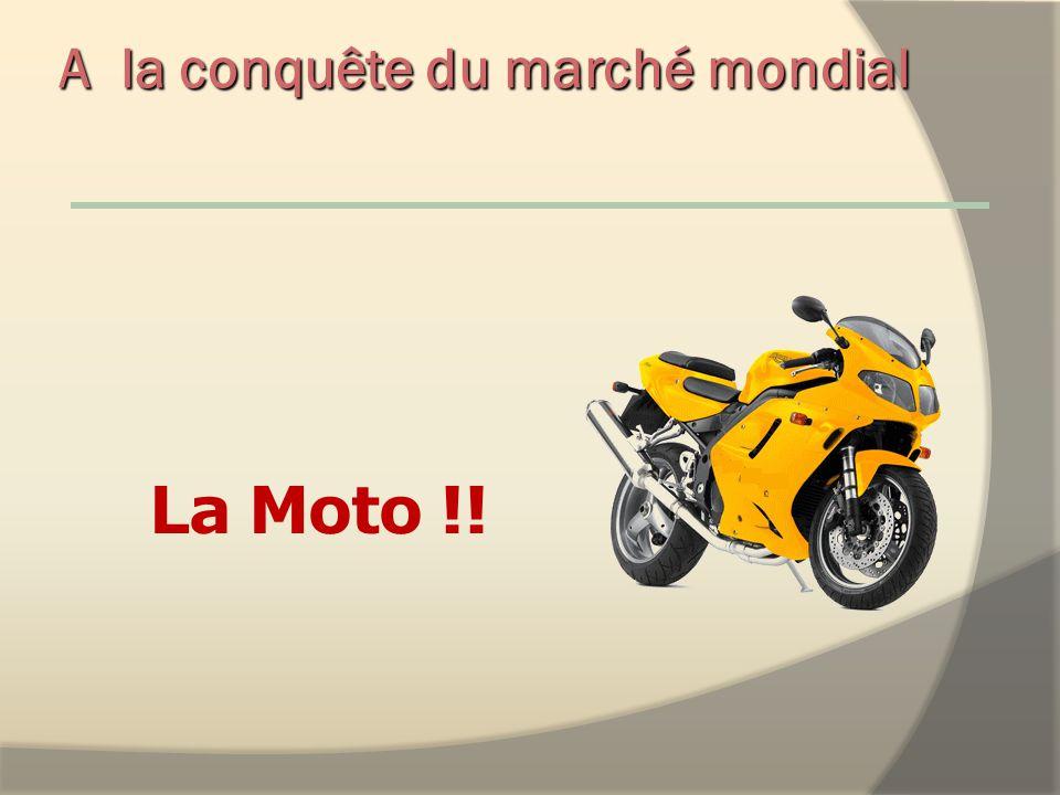 La Moto !! A la conquête du marché mondial