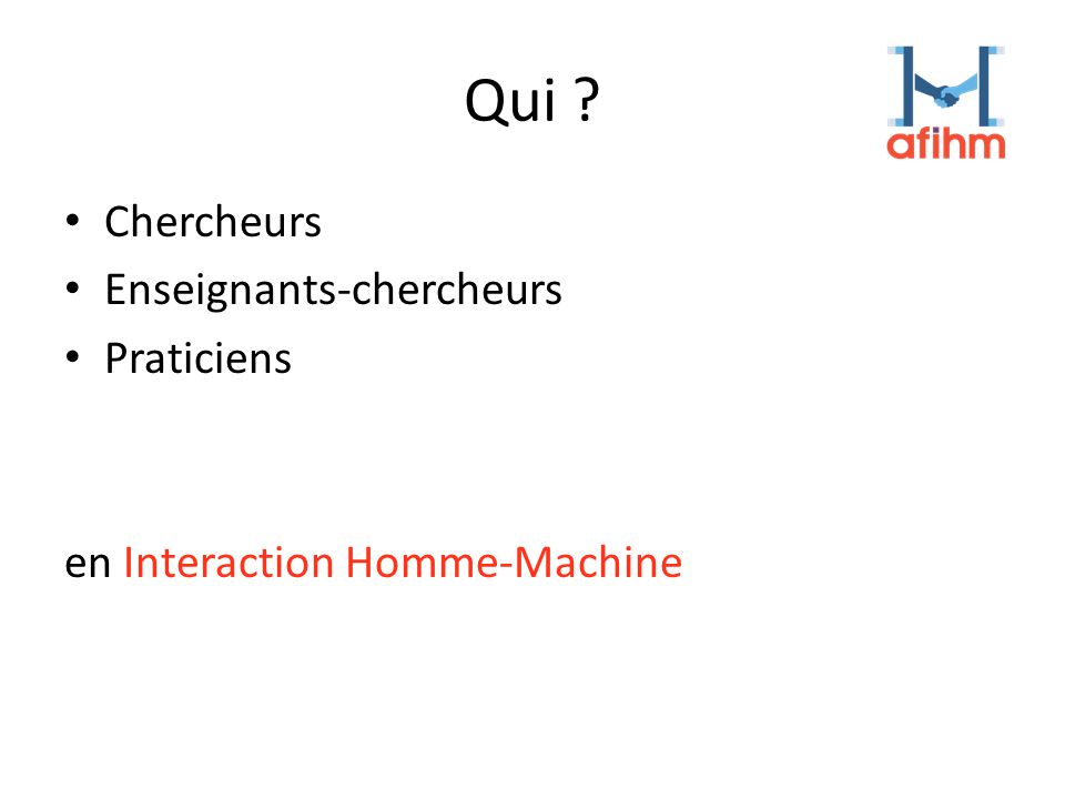 Qui Chercheurs Enseignants-chercheurs Praticiens en Interaction Homme-Machine