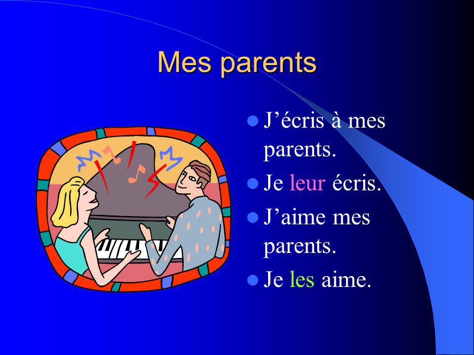 Mes parents Jécris à mes parents. Je leur écris. Jaime mes parents. Je les aime.