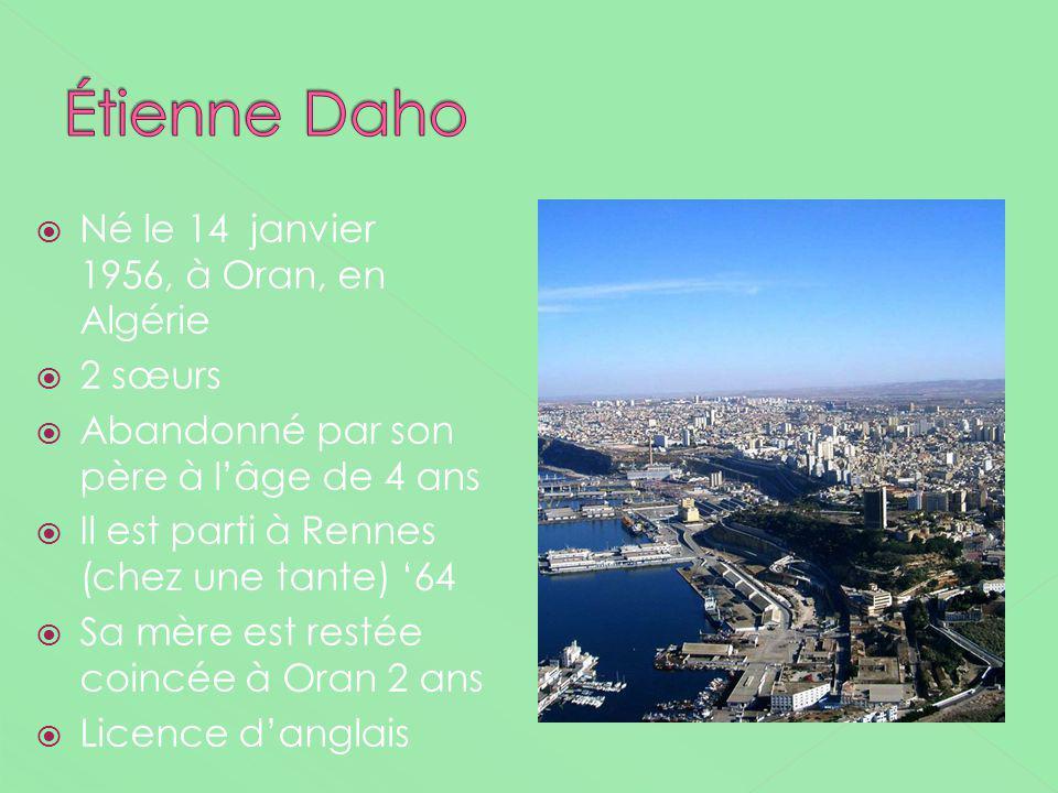 Né le 14 janvier 1956, à Oran, en Algérie 2 sœurs Abandonné par son père à lâge de 4 ans Il est parti à Rennes (chez une tante) 64 Sa mère est restée