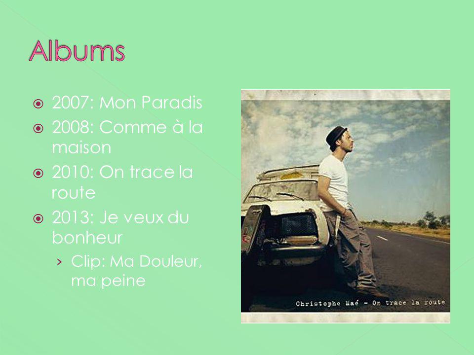 2007: Mon Paradis 2008: Comme à la maison 2010: On trace la route 2013: Je veux du bonheur Clip: Ma Douleur, ma peine