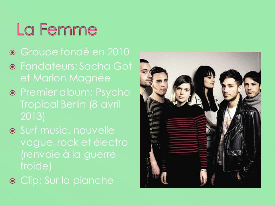 Groupe fondé en 2010 Fondateurs: Sacha Got et Marlon Magnée Premier album: Psycho Tropical Berlin (8 avril 2013) Surf music, nouvelle vague, rock et é