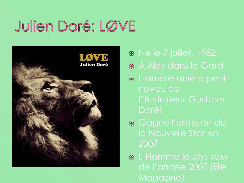 Ne le 7 juillet, 1982 À Alès dans le Gard Larrière-arrière-petit- neveu de lillustrateur Gustave Doré! Gagne lémission de la Nouvelle Star en 2007 LHo