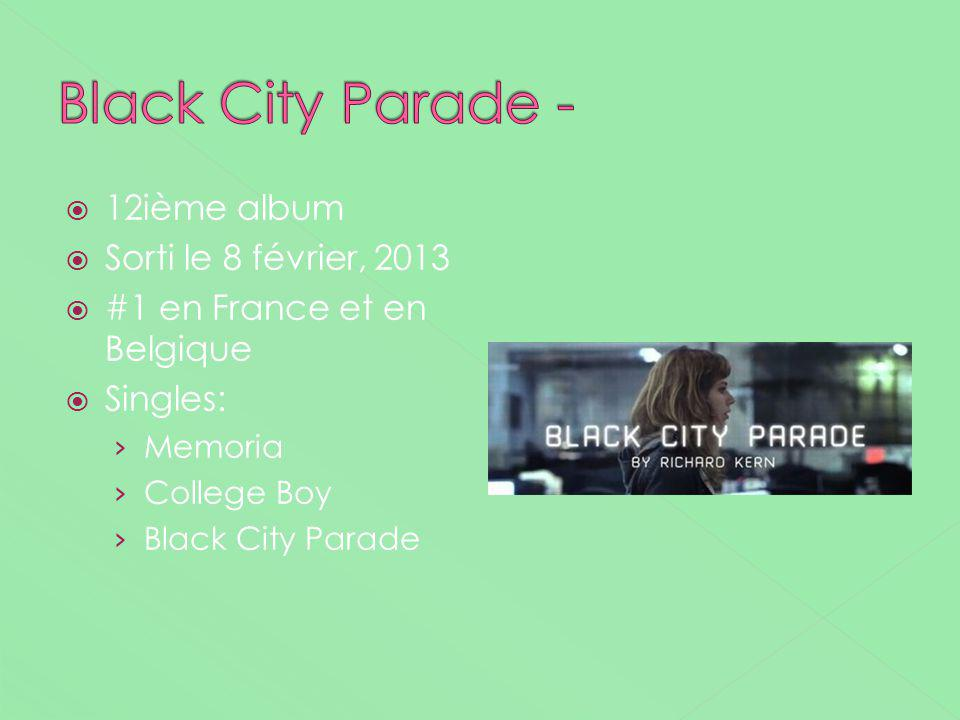 12ième album Sorti le 8 février, 2013 #1 en France et en Belgique Singles: Memoria College Boy Black City Parade