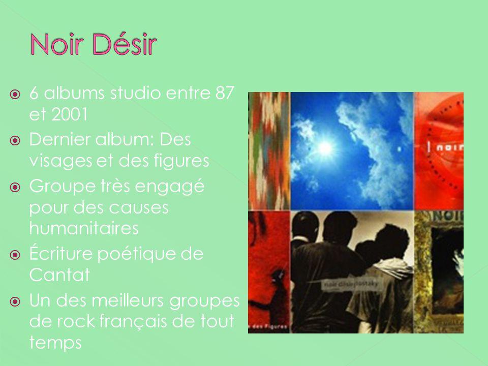 6 albums studio entre 87 et 2001 Dernier album: Des visages et des figures Groupe très engagé pour des causes humanitaires Écriture poétique de Cantat