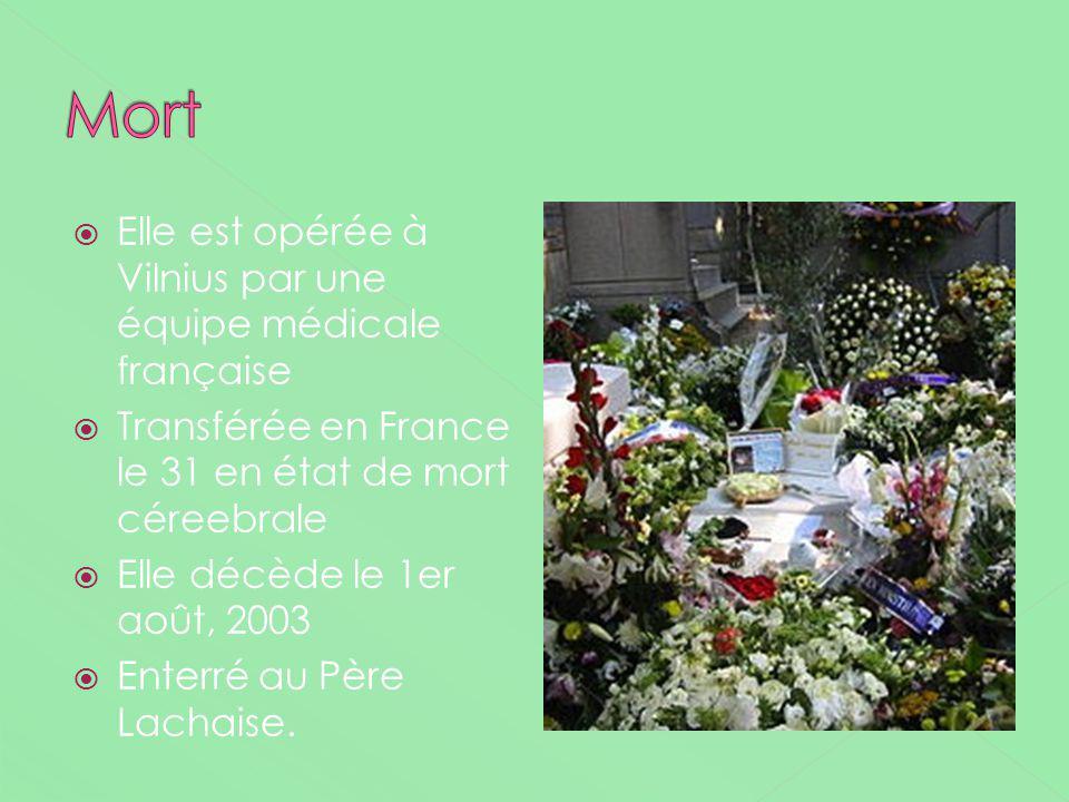 Elle est opérée à Vilnius par une équipe médicale française Transférée en France le 31 en état de mort céreebrale Elle décède le 1er août, 2003 Enterr