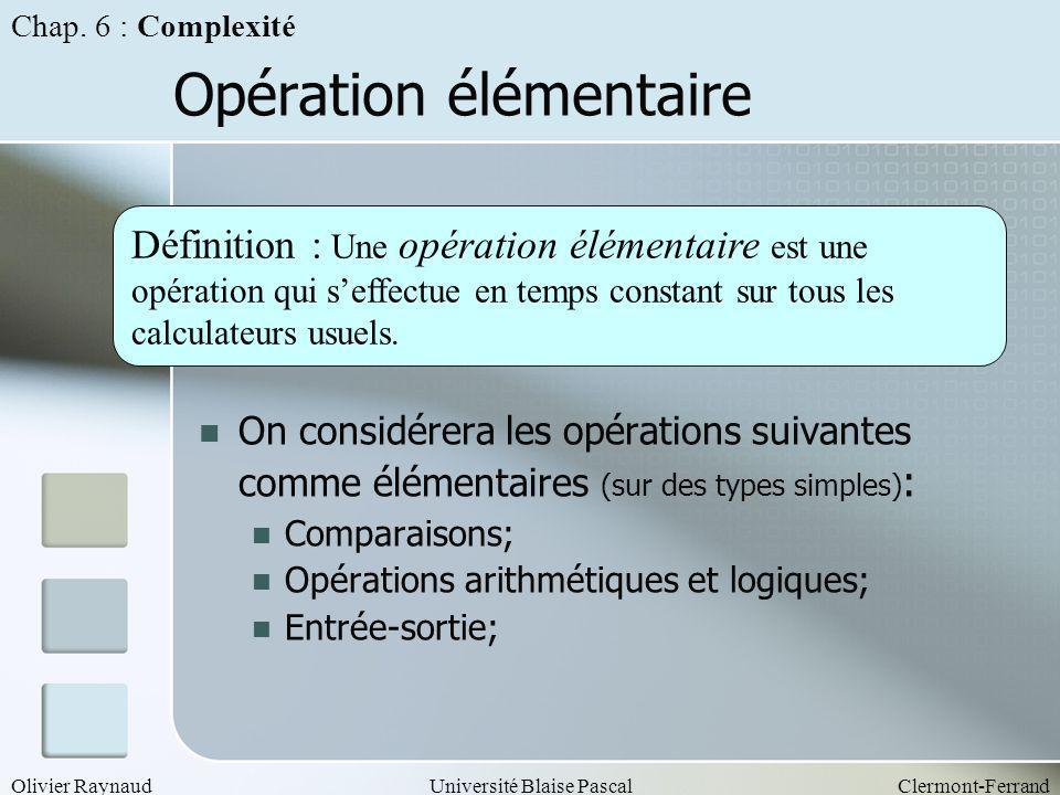 Olivier RaynaudUniversité Blaise PascalClermont-Ferrand Opération élémentaire On considérera les opérations suivantes comme élémentaires (sur des type