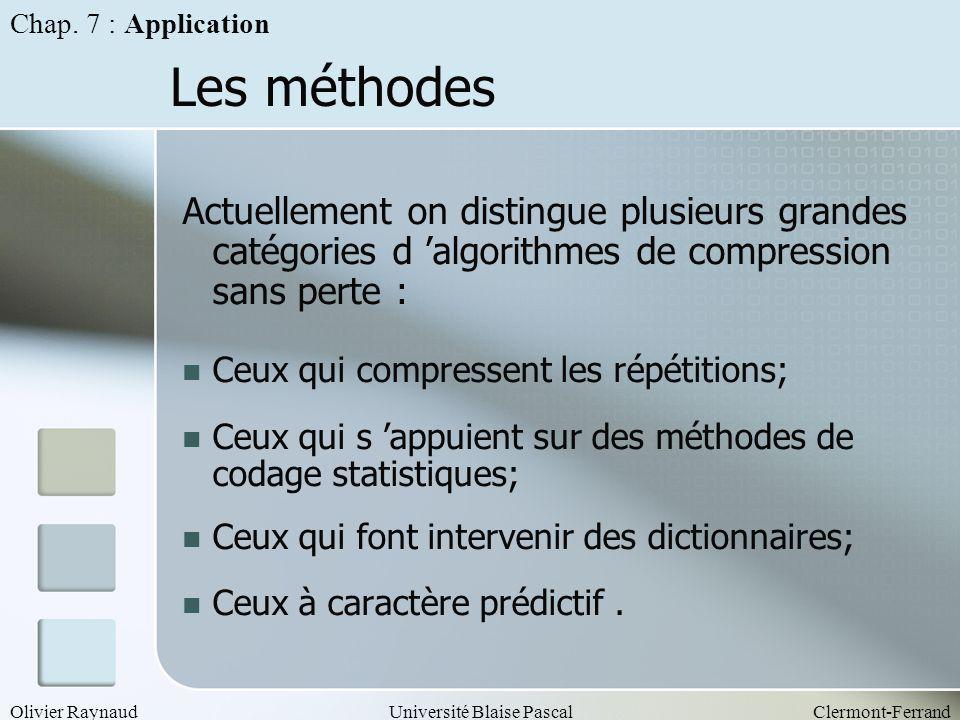 Olivier RaynaudUniversité Blaise PascalClermont-Ferrand Les méthodes Actuellement on distingue plusieurs grandes catégories d algorithmes de compressi
