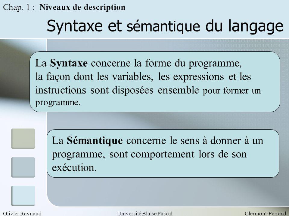 Olivier RaynaudUniversité Blaise PascalClermont-Ferrand Syntaxe et sémantique du langage Chap. 1 : Niveaux de description La Syntaxe concerne la forme