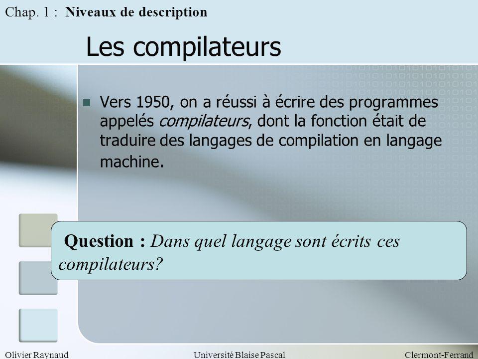Olivier RaynaudUniversité Blaise PascalClermont-Ferrand Les compilateurs Vers 1950, on a réussi à écrire des programmes appelés compilateurs, dont la