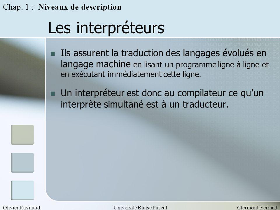 Olivier RaynaudUniversité Blaise PascalClermont-Ferrand Les interpréteurs Ils assurent la traduction des langages évolués en langage machine en lisant