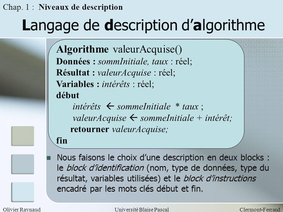 Olivier RaynaudUniversité Blaise PascalClermont-Ferrand Langage de description dalgorithme Nous faisons le choix dune description en deux blocks : le