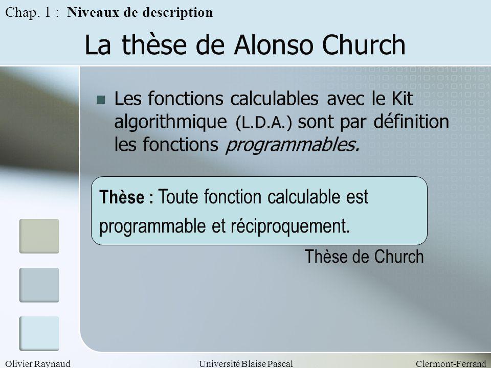 Olivier RaynaudUniversité Blaise PascalClermont-Ferrand La thèse de Alonso Church Les fonctions calculables avec le Kit algorithmique (L.D.A.) sont pa