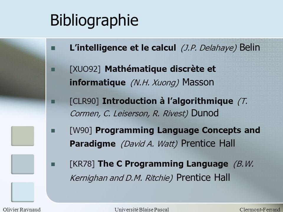 Olivier RaynaudUniversité Blaise PascalClermont-Ferrand Turbo Pascal 4.0 Manuel dutilisation Borland [GJ00] Computers and intractability (M.R.Garey and D.S.Johnson) Freeman [HOF93] Godel Escher Bach (D.Hofstadter) InterEdition [Ca66] La logique symbolique (L.Caroll) [Tis] w3.mines.unancy.fr/~tisseran/cours/archit ectures/ Bibliographie