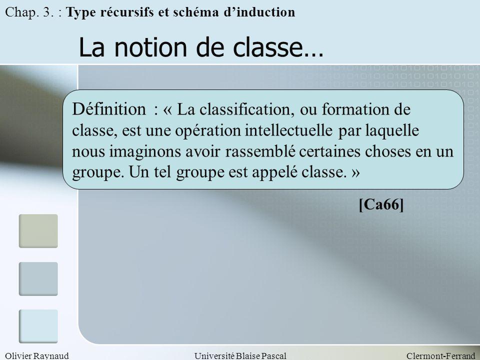Olivier RaynaudUniversité Blaise PascalClermont-Ferrand La notion de classe… Définition : « La classification, ou formation de classe, est une opérati