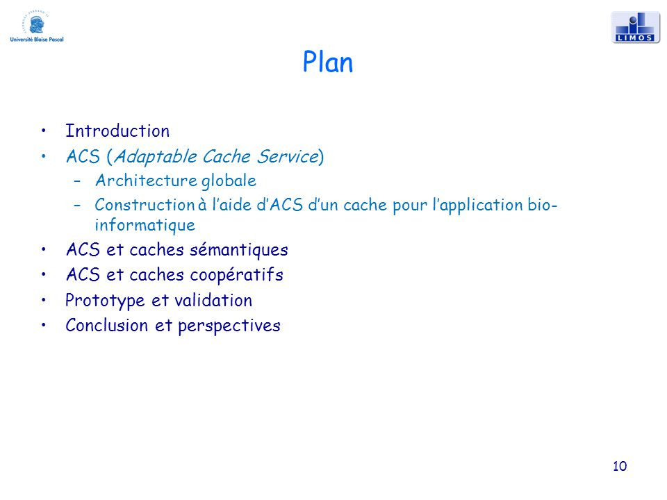 Plan Introduction ACS (Adaptable Cache Service) –Architecture globale –Construction à laide dACS dun cache pour lapplication bio- informatique ACS et