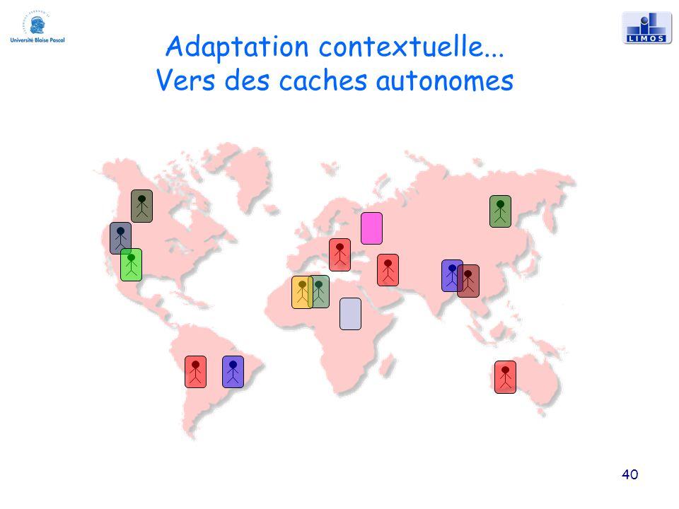 Adaptation contextuelle... Vers des caches autonomes 40