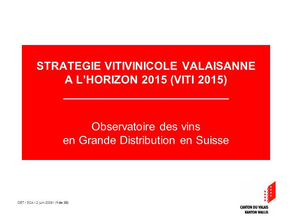 DET / SCA / 2 juin 2008 / (1 de 30) STRATEGIE VITIVINICOLE VALAISANNE A LHORIZON 2015 (VITI 2015) __________________________ Observatoire des vins en Grande Distribution en Suisse