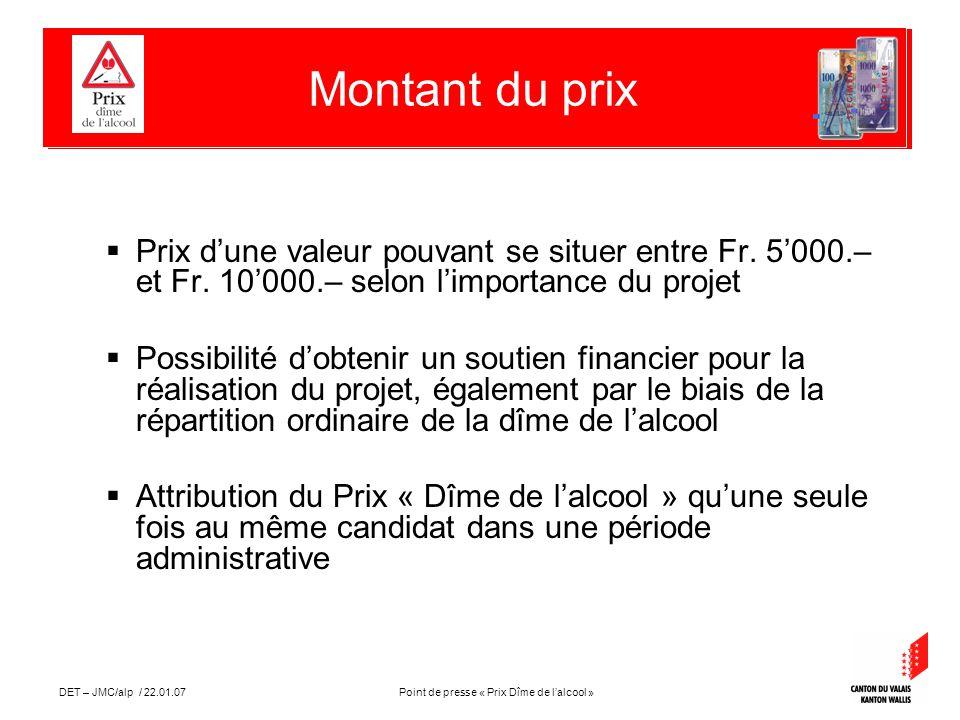 Point de presse « Prix Dîme de lalcool »DET – JMC/alp / 22.01.07 Prix dune valeur pouvant se situer entre Fr.