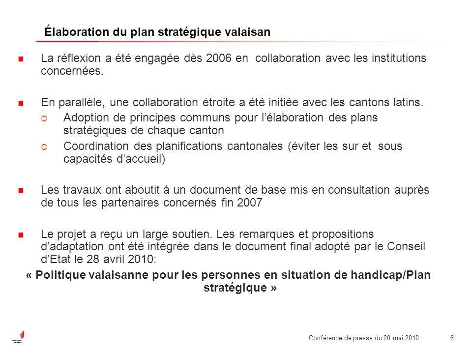 Conférence de presse du 20 mai 2010:6 Élaboration du plan stratégique valaisan La réflexion a été engagée dès 2006 en collaboration avec les institutions concernées.