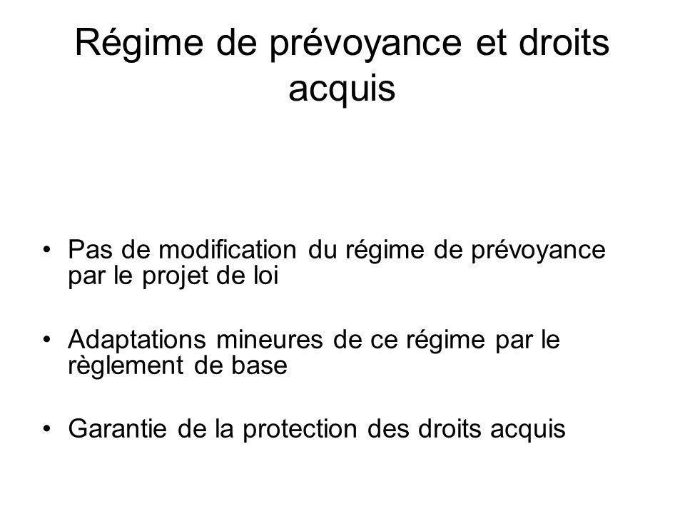 Régime de prévoyance et droits acquis Pas de modification du régime de prévoyance par le projet de loi Adaptations mineures de ce régime par le règlem