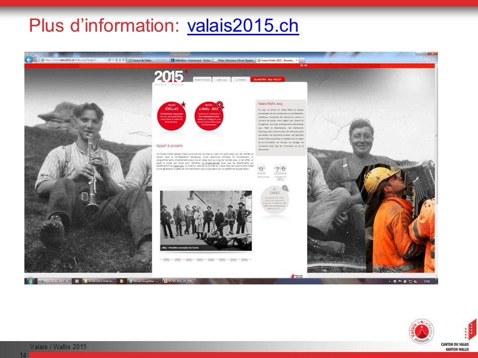 Valais / Wallis 2015 14 Plus dinformation: valais2015.ch
