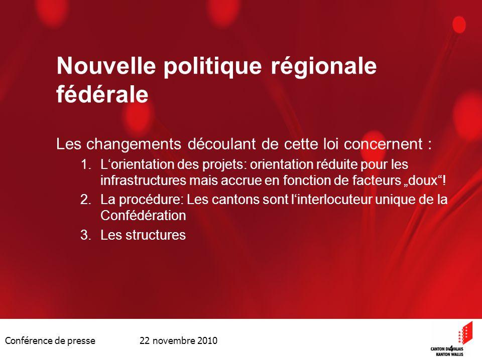 Conférence de presse 22 novembre 2010 4 Nouvelle politique régionale fédérale Les changements découlant de cette loi concernent : 1.Lorientation des p