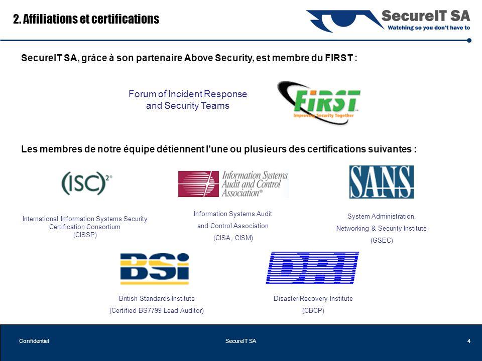 4ConfidentielSecureIT SA 2. Affiliations et certifications Forum of Incident Response and Security Teams Les membres de notre équipe détiennent lune o