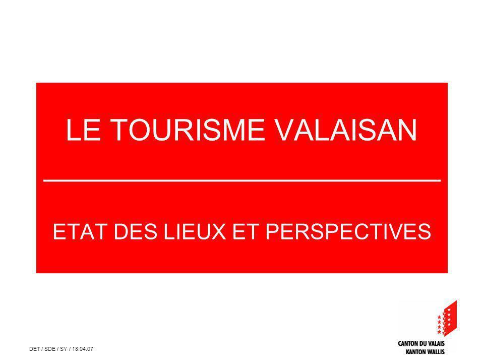 DET / SDE / SY / 18.04.07 LE TOURISME VALAISAN ________________________ ETAT DES LIEUX ET PERSPECTIVES