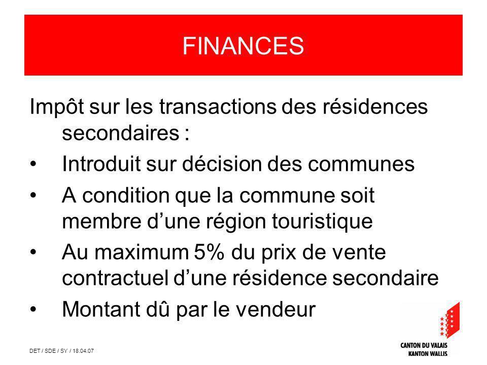 DET / SDE / SY / 18.04.07 FINANCES Impôt sur les transactions des résidences secondaires : Introduit sur décision des communes A condition que la comm