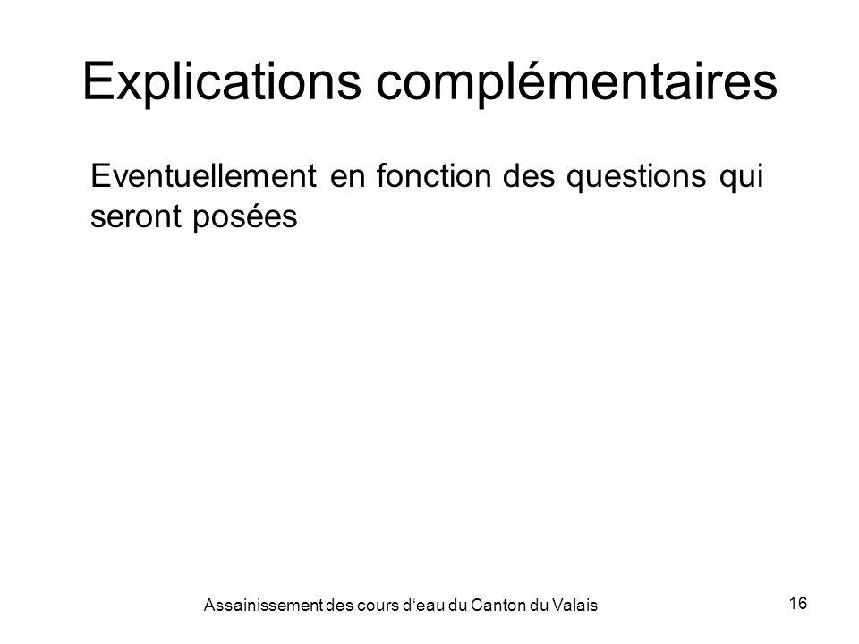 Assainissement des cours deau du Canton du Valais 16 Explications complémentaires Eventuellement en fonction des questions qui seront posées