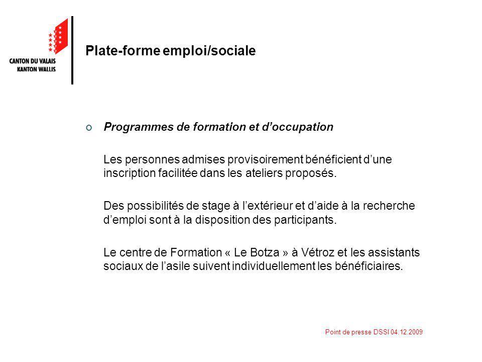 Point de presse DSSI 04.12.2009 Plate-forme emploi/sociale Programmes de formation et doccupation Les personnes admises provisoirement bénéficient dun