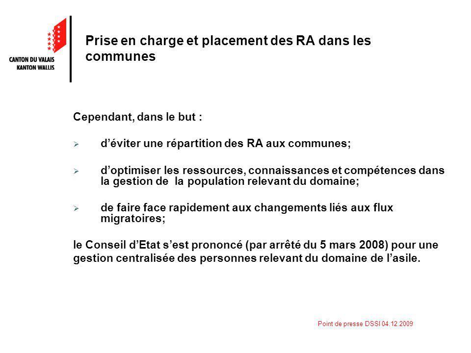 Point de presse DSSI 04.12.2009 Prise en charge et placement des RA dans les communes Cependant, dans le but : déviter une répartition des RA aux comm