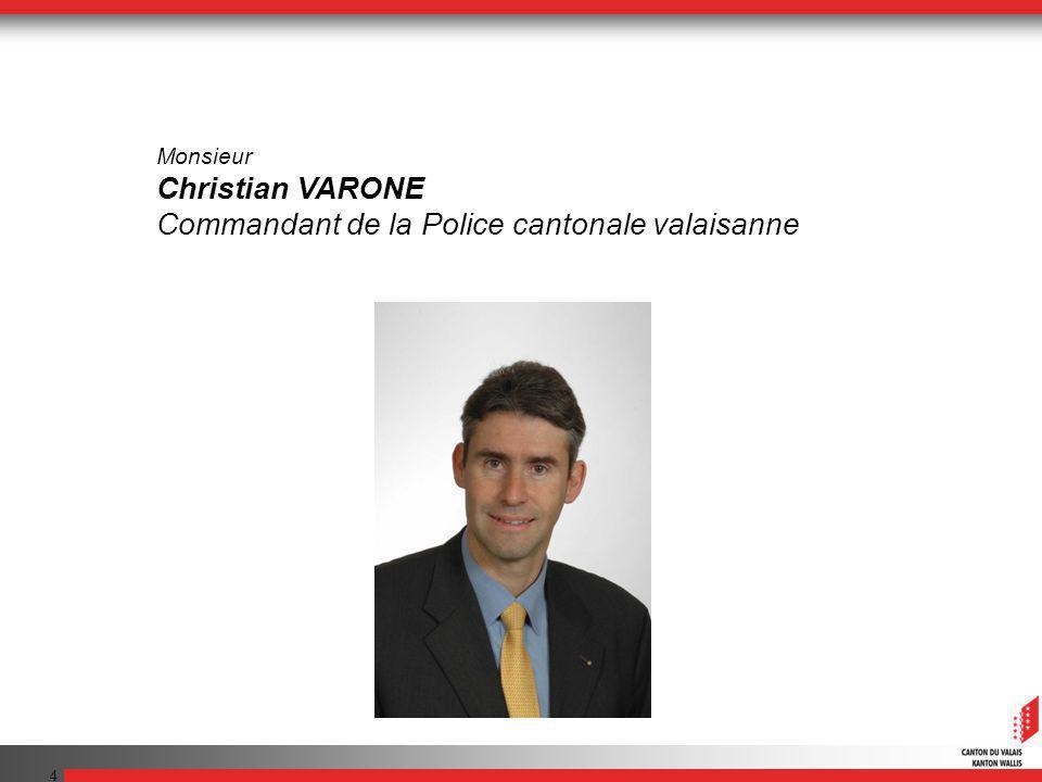 4 Monsieur Christian VARONE Commandant de la Police cantonale valaisanne