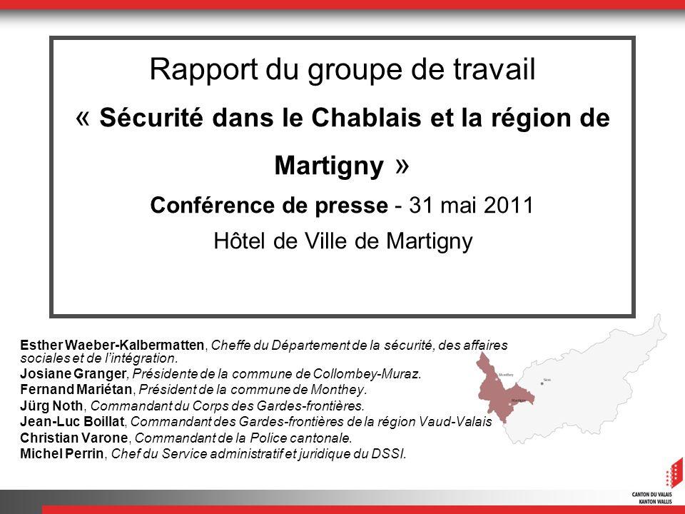 Rapport du groupe de travail « Sécurité dans le Chablais et la région de Martigny » Conférence de presse - 31 mai 2011 Hôtel de Ville de Martigny Esth